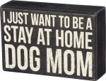 Stay at Home Dog Mom Decorative Box Sign 6x4 from Primitives by Kathy