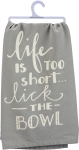 Life Is Too Short Lick The Bowl Cotton Dish Towel by Artist Phil Chapman from Primitives by Kathy