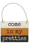 Come In My Pretties Hanging Wooden Ornament from Primitives by Kathy