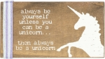 Always Be Yourself Unless You Can Be A Unicorn Stitched Wooden Block 3.25 Inch x 1.75 Inch from Primitives by Kathy