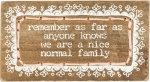 We Are A Nice Normal Family Stitched Wooden Block Sign from Primitives by Kathy