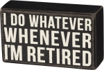 I Do Whatever When I'm Retired Decorative Wooden Box Sign 5x3 from Primitives by Kathy