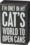 Cat Lover I'm Only In My Cat's World To Open Cans Decorative Wooden Box Sign from Primitives by Kathy