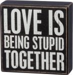 Love Is Being Stupid Together Black & White Decorative Wooden Box Sign from Primitives by Kathy