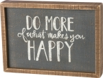 Do More Of What Makes You Happy Decorative Inset Wooden Box Sign 11x8 from Primitives by Kathy