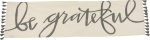 Hand Lettered Be Grateful Decorative Cotton Table Runner Cloth 56x15 from Primitives by Kathy