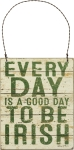 Every Day Is A Good Day To Be Irish Hanging Wooden Ornament Sign 4x5 from Primitives by Kathy