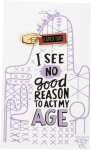 I See No Good Reason To Act My Age Enamel Pin With Greeting Card from Primitives by Kathy