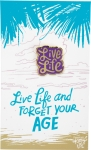 Live Life And Forget Your Age Enamel Pin With Greeting Card from Primitives by Kathy