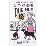 I Just Want To Be A Stay At Home Dog Mom Enamel Pin With Greeting Card from Primitives by Kathy