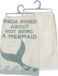 Wave Border Kinda' Pissed About Not Being A Mermaid Cotton Dish Towel 28x28 from Primitives by Kathy