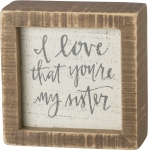I Love That You're My Sister Decorative Inset Wooden Box Sign 4x4 from Primitives by Kathy