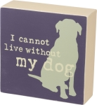 I Cannot Live Without My Dog Decorative Wooden Box Sign 5x5 from Primitives by Kathy