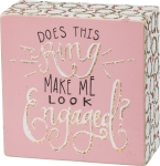 Does This Ring Make Me Look Engaged? Decorative Wooden Box Sign from Primitives by Kathy
