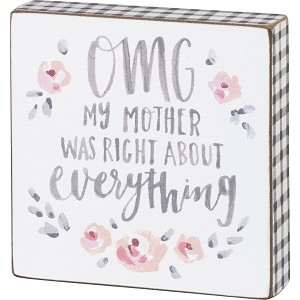Floral Design OMG My Mother Was Right About Everything Decorative Wooden Block Sign 5x5 from Primitives by Kathy