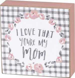 I Love That You're My Mom Watecolor Art Decorative Wooden Box Sign 3x3 from Primitives by Kathy