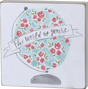 The World Is Yours Decorative Wooden Box Sign 6x6 by Artist Annie Quigley from Primitives by Kathy