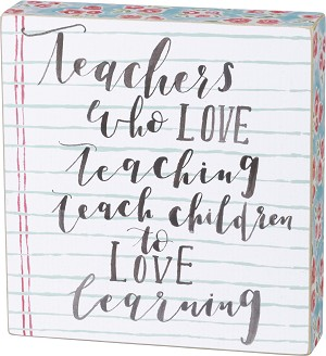 Teachers Who Love Teaching Decorative Wooden Box Sign by Artist Annie Quigley from Primitives by Kathy