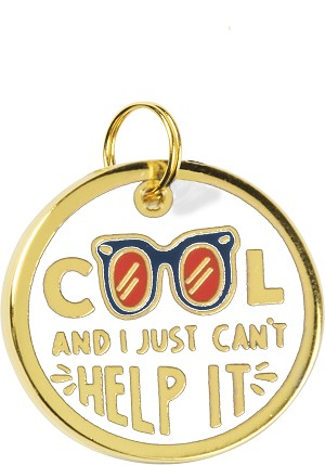 Cool And I Just Can't Help It Pet Collar Charm by Artist LOL Made You Smile from Primitives by Kathy