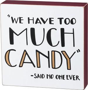 We Have Too Much Candy Said No One Ever Decorative Wooden Box Sign 7x7  from Primitives by Kathy