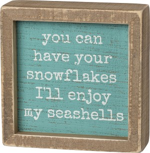 You Can Have Your Snowflakes I'll Enjoy My Seashells Decorative Inset Wooden Box Sign 5x5 from Primitives by Kathy