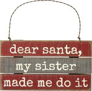 Dear Santa My Sister Made Me Do It Hanging Wooden Christmas Ornament 5.5 Inch from Primitives by Kathy
