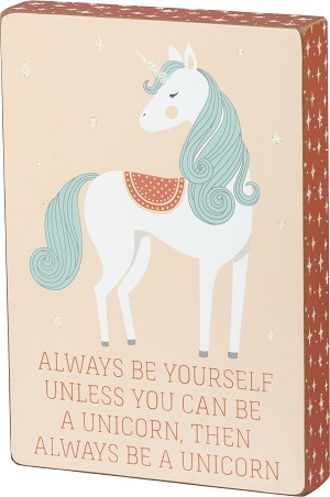Always Be Yourself Unless You Can Be A Unicorn Wooden Block Sign from Primitives by Kathy