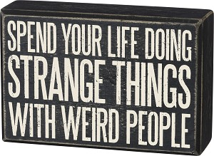 Spend Your Life Doing Strange Things With Weird People Decorative Wooden Box Sign 6x4 from Primitives by Kathy
