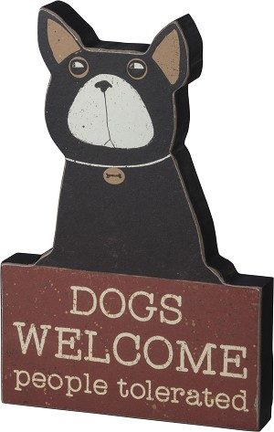 Dogs Welcome People Tolerated Chunky Sitter Decorative Wooden Sign from Primitives by Kathy