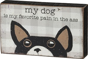 My Dog Is My Favorite Pain In The Ass Decorative Wooden Box Sign 5x3 from Primitives by Kathy