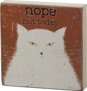 Cat Lover Nope, Not Today Decorative Wooden Block Sign 5x5 from Primitives by Kathy
