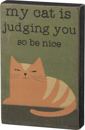 My Cat Is Judging You So Be Nice Decorative Wooden Block Sign 4x6 from Primitives by Kathy