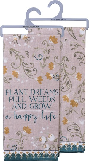 Plant Dreams Pull Weeds & Grow A Happy Life Cotton Dish Towel 18x28 from Primitives by Kathy