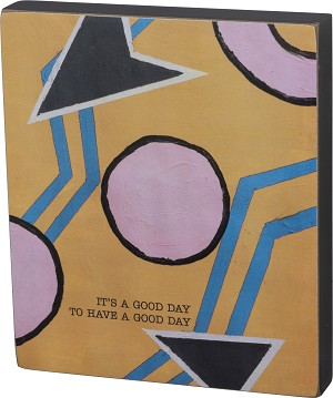 It's A Good Day To Have A Good Day Decorative Wooden Block Sign 6x7 from Primitives by Kathy