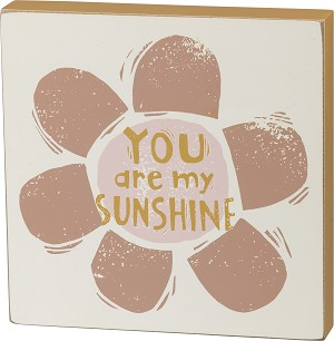 You Are My Sunshine Decorative Wooden Block Sign 6x6 from Primitives by Kathy