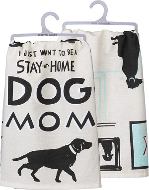 I Just Want To Be A Stay-At-Home Dog Mom Cotton Dish Towel 28x28 from Primitives by Kathy