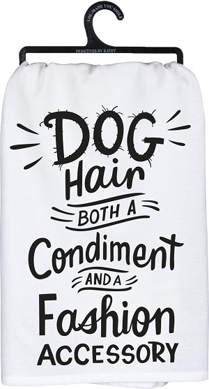 Dog Hair Both A Condiment & A Fashion Accessory Cotton Dish Towel 28x28 from Primitives by Kathy
