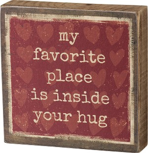 My Favorite Place Is Inside Your Hug Decorative Wooden Block Sign 4x4 from Primitives by Kathy