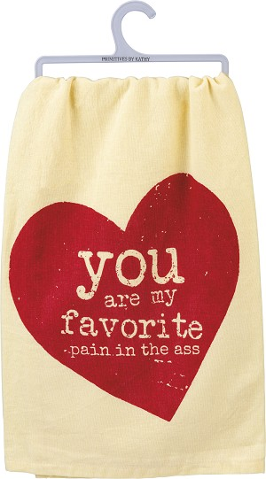 Heart Design You Are My Favorite Pain In The Ass Cotton Dish Towel 28x28 from Primitives by Kathy