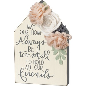 May Our Home Always Be Too Small To Hold Our Friends Wooden Block Sign from Primitives by Kathy
