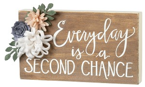 Every Day Is A Second Chance Decorative Wooden Block Sign 7x4 from Primitives by Kathy