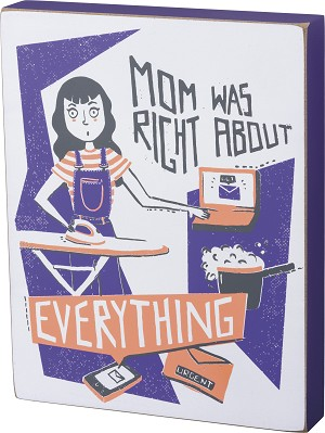 Mom Was Right About Everything Decorative Wooden Block Sign 5.5x7 from Primitives by Kathy