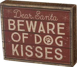 Dear Santa Beware Of Dog Kisses Decorative Wooden Block Sign 5x4 from Primitives by Kathy