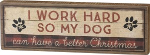 Dog Lover I Work Hard Dog So My Dog Can Have A Better Christmas Block Sign 9x3 from Primitives by Kathy