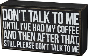 Don't Talk To Me Until I've Had Coffee Decorative Wooden Box Sign from Primitives by Kathy