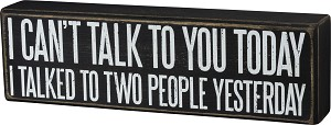 I Can't Talk To You Today. I Talked To Two People Yesterday Wooden Box Sign from Primitives by Kathy