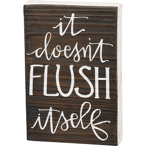 It Doesn't Flush Itself Decorative Wooden Block Sign 4x6 from Primitives by Kathy