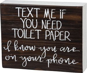 Text Me If You Need Toilet Paper I Know You Are On Your Phone Decorative Wooden Box Sign 7.5x6 from Primitives by Kathy