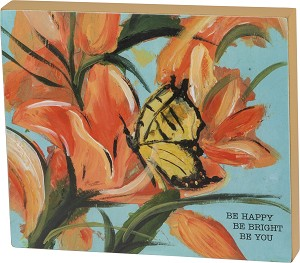 Flower & Butterfly Be Happy Be Bright Be You Decorative Wooden Block Sign 7x6 from Primitives by Kathy