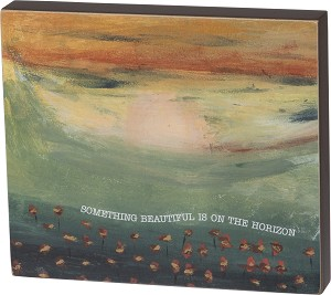 Something Beautiful Is On The Horizon Decorative Wooden Block Sign 7x6 from Primitives by Kathy